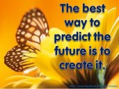 The way to predict your future is to create it - Tim Mansfield